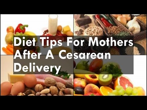 Diet Tips For Mothers After A Cesarean Delivery - YouTube
