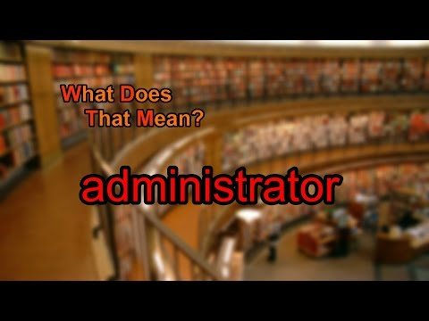 What does administrator mean?