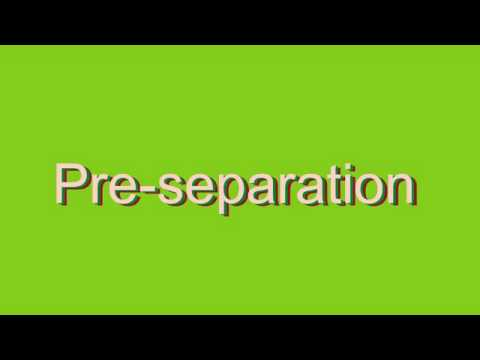 How to Pronounce Pre-separation