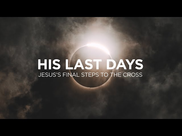 2019.04.14 - His Last Days - The Message of the Cross