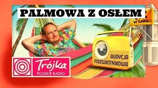 PALMOWA Z OSŁEM -Cejrowski- Audycja Podzwrotnikowa 2019/04/13 Program III Polskiego Radia