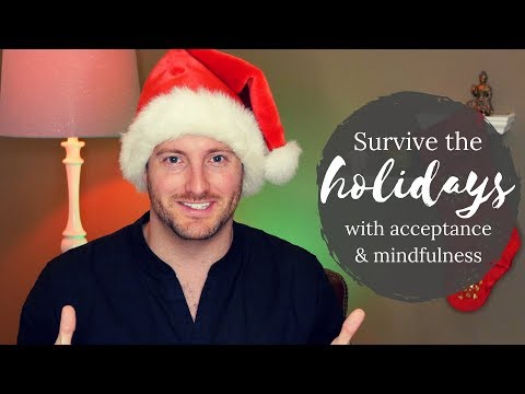 Survive the holidays with acceptance and mindfulness