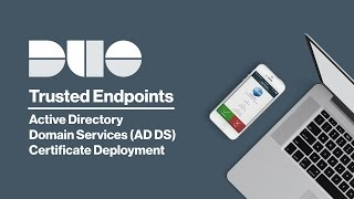Duo Trusted Endpoints: Active Directory Domain Services (AD DS) Certificate Deployment