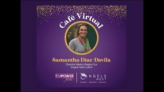 Café Virtual con Angel Inversionista Samantha Díaz de Angels Nest.