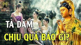 Tội Tà Dâm , Ham Sắc Dục Chịu Quả Báo Ra Sao - Phật Tử Tại Gia Nên Nghe (MỚI) - Thính Pháp Âm