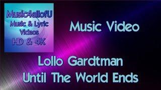 Lollo Gardtman - Until The World Ends (The HD Music Video)