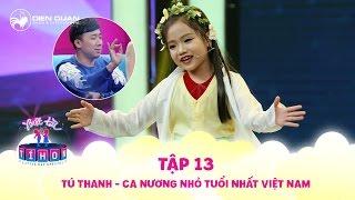 Biệt tài tí hon | tập 13: ca nương 7 tuổi Tú Thanh diễn Xúy Vân giả dại hay không thua gì người lớn