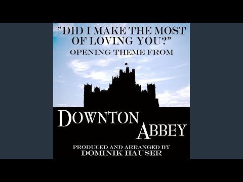 "Did I Make the Most of Loving You? (From ""Downton Abbey"") (Ringtone)"