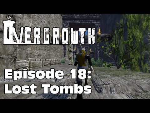 Overgrowth | Episode 18: Lost Tombs