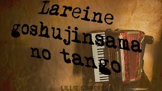 Lareine ❁  Goshujinsama no Tango ❁ (Lyrics/Romaji)