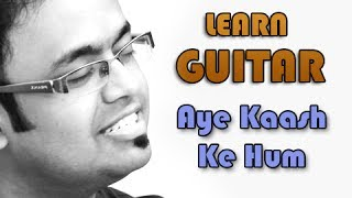 Aye Kaash Ke Hum Guitar Lesson - Kabhi Haan Kabhi Naa - Kumar Sanu, Jatin - Lalit