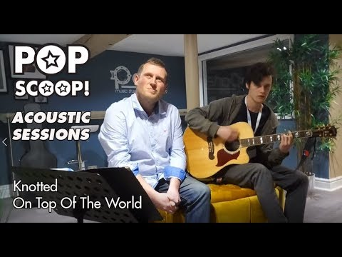 Knotted - On Top Of The World  (Acoustic Session)