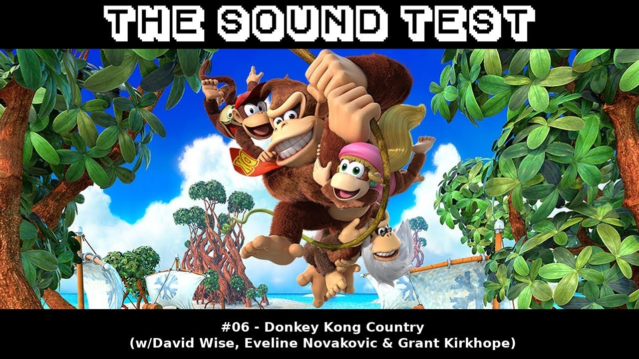 THE SOUND TEST #06 - Donkey Kong Country (w/David Wise, Eveline Novakovic &  Grant Kirkhope)