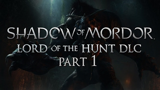 Shadow of Mordor - Lord Of The Hunt - Part 1