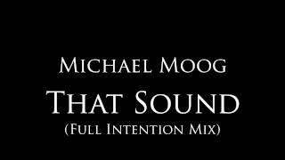 "Michael Moog - ""That Sound"" (Full Intention Mix)"