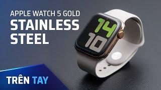Trên tay Apple Watch Series 5 Thép