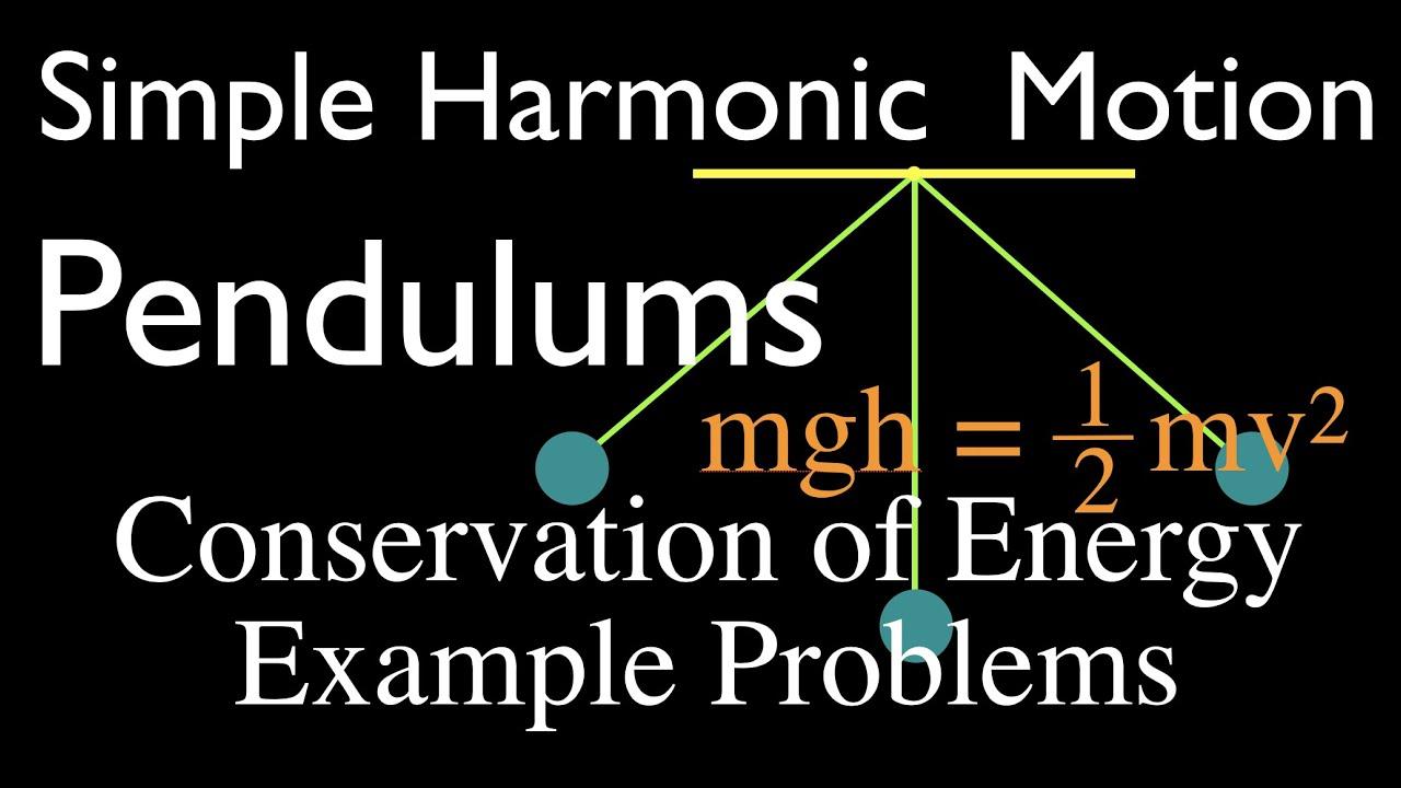Simple Harmonic Motion: Pendulum Conservation of Energy, Example Problems
