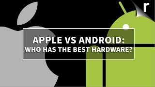 Apple vs Android: Which has the best hardware?