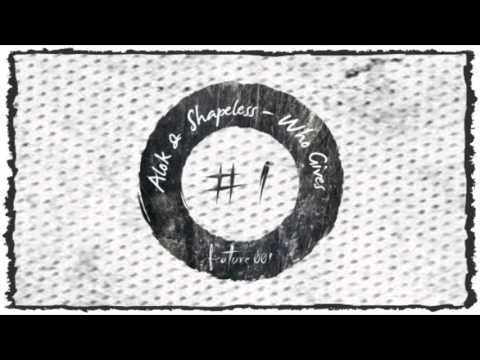 Alok & Shapeless - Who Gives [FEATURE001]