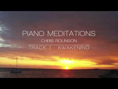Piano Meditations - Chris Rolinson - Track 1 - Awakening