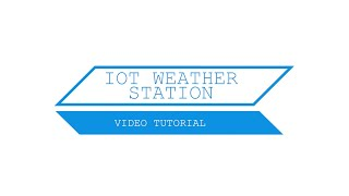 IOT Weather Station Tutorial