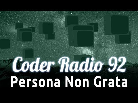 Persona Non Grata | Coder Radio 92
