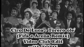 Ciro De Luca - Torero ole'  (Fifa e Arena Remix - Video Club Edit)