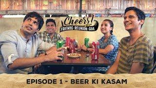 Cheers - Friends. Reunion. Goa | Web Series | Episode 1- Beer Ki Kasam | Cheers!