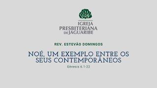 Noé, um exemplo entre os seus contemporâneos Pt2 | Gn. 6:1-22 | Rev. Estevão Domingos (IPJaguaribe)