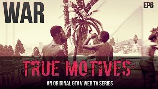 True Motives: Episode 6 - War #TrueMotives [HD] (GTA 5 ONLINE TV SERIES)
