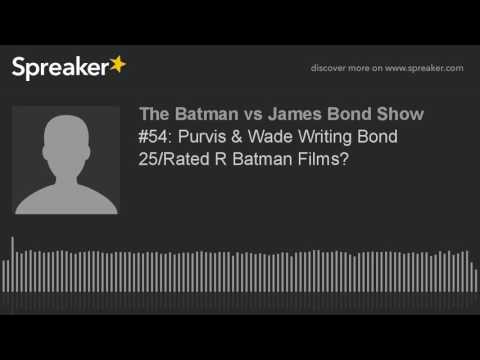 #54: Purvis & Wade Writing Bond 25/Rated R Batman Films?