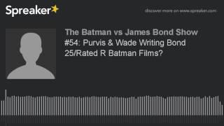 #54: Purvis & Wade Writing Bond 25/Rated R Batman Films?