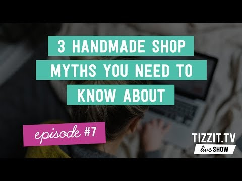 Tizzit.TV LIVE Show - Episode#7 - 3 handmade shop myths you need to know about