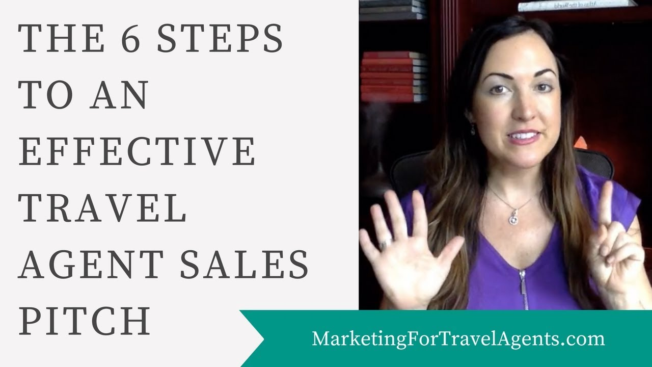 6 steps for an effective travel agent sales pitch youtube