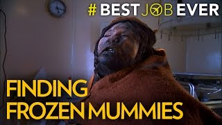 Finding Frozen Mummies in One of the World's Tallest Mountain Ranges | Best Job Ever