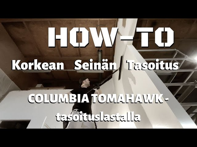 HOW - TO: 4M KORKEAN SEINÄN TASOITUS COLUMBIA TOMAHAWK TASOITUSLASTALLA JA JATKOVARRELLA.