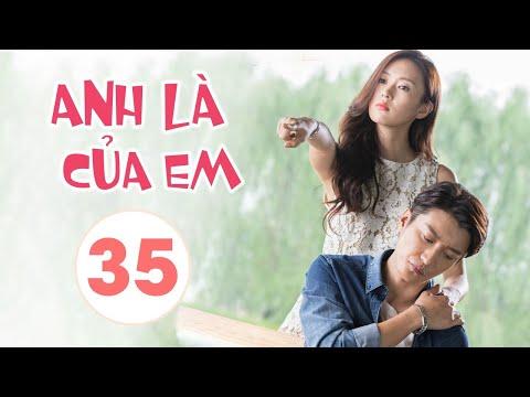 ANH LÀ CỦA EM TẬP 35 - Phim Ngôn Tình Trung Quốc Siêu Hấp Dẫn (Thuyết Minh)