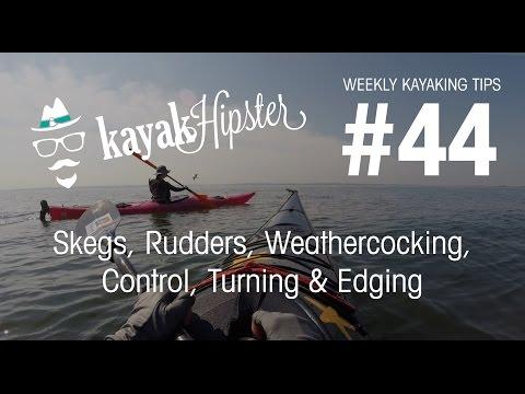 Skegs, Rudders, Weathercocking, Control, Turning & Edging - Kayaking Tips #44 - Kayak Hipster