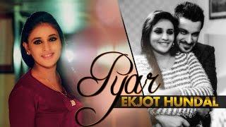Pyar | Ekjot Hundal | Latest Punjabi Song 2015