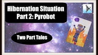 Hibernation Situation - Part 2: Pyrobot