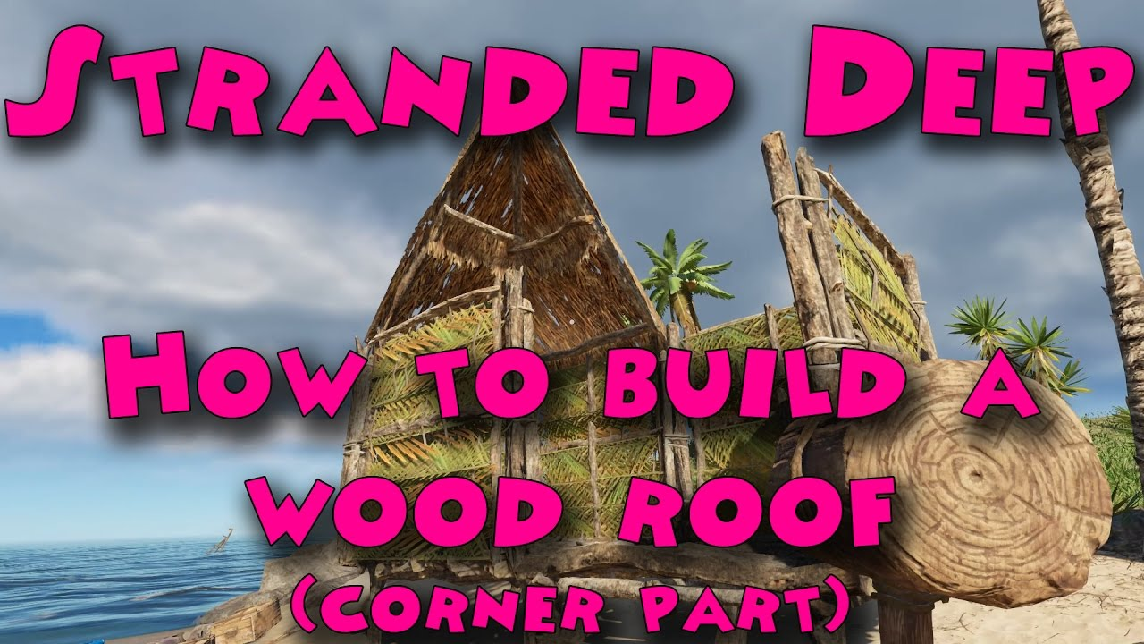 Stranded Deep How To Build A Wood Roof Corner Part