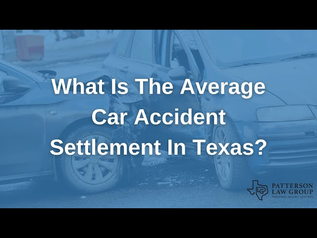 What Is The Average Car Accident Settlement In Texas? | Patterson Law Group
