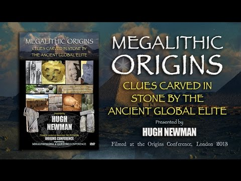 Hugh Newman: Megalithic Origins - Clues Carved in Stone by the Ancient Global Elite FULL LECTURE