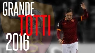 Francesco Totti ● Age is Just a Number ● Amazing Goals 2016 ● Il Capitano AS Roma ●