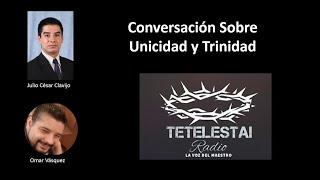 Conversación Sobre Unicidad y Trinidad Entre Julio César Clavijo y Omar Vásquez