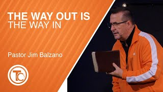 The Way Out Is the Way In - Pastor Jim Balzano - January 3, 2021