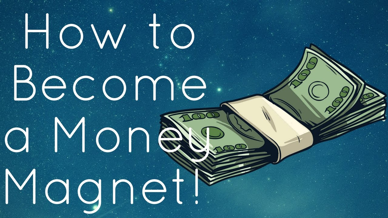 How-to Turn Into A Money Magnet