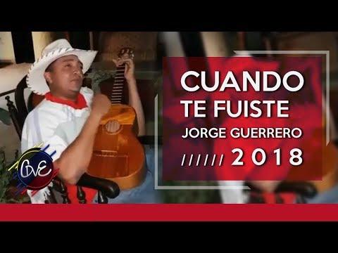 JORGE GUERRERO 2018 - CUANDO TE FUISTE
