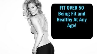 FIT OVER 50 - BEING HEALTHY AND FIT AT ANY AGE!