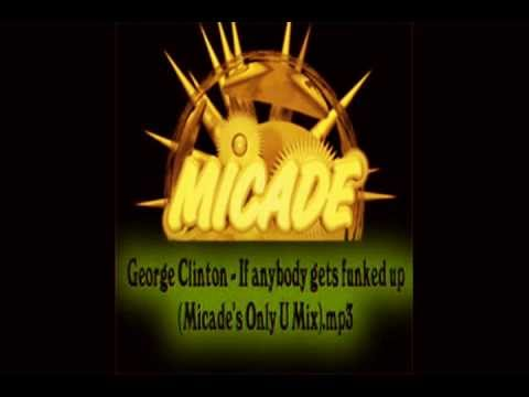 George Clinton- If anybody gets funked up (Micade's Only U Mix)